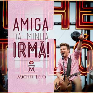 Michel Teló | Amiga Da Minha Irmã post image