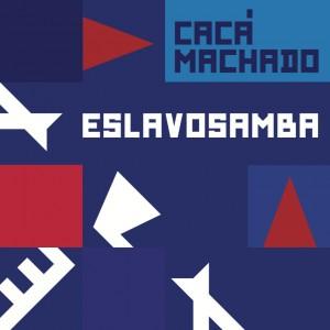 Cacá Machado: Eslavosamba post image