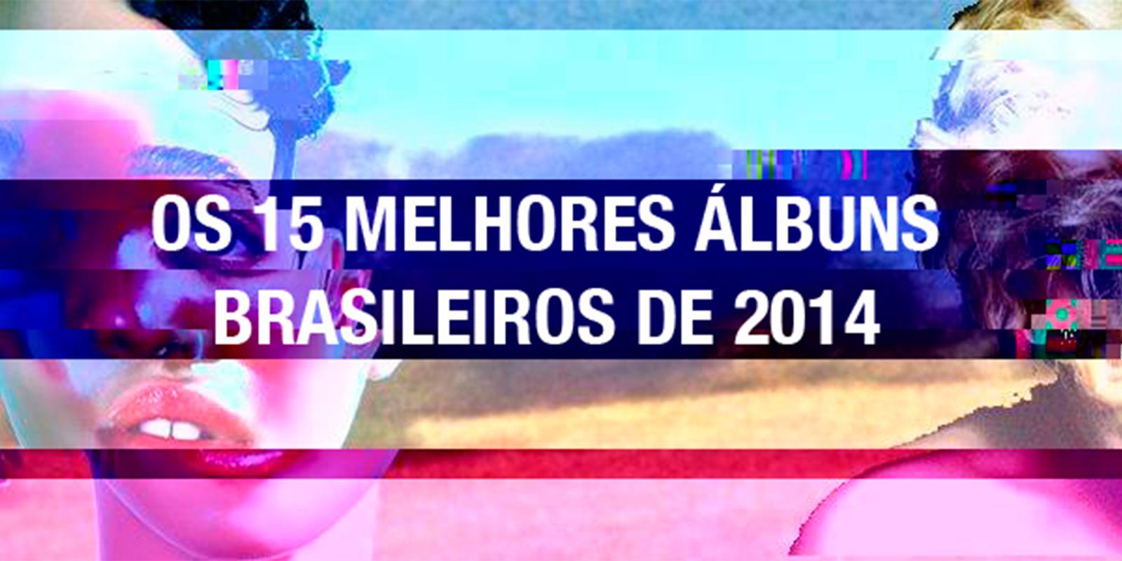Os 15 Melhores Álbuns Brasileiros de 2014 post image